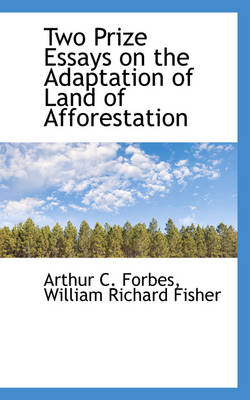 Two Prize Essays on the Adaptation of Land of Afforestation