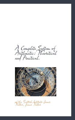 A Complete System of Arithmetic: Theoretical and Practical