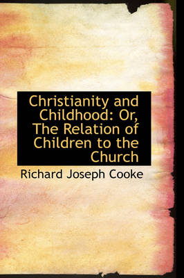 Christianity and Childhood: Or, the Relation of Children to the Church