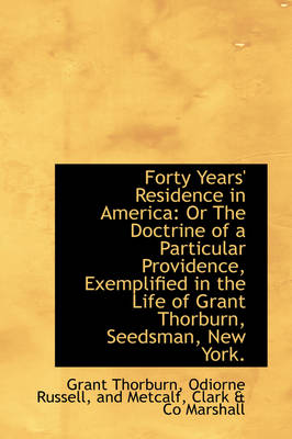 Forty Years' Residence in America: Or the Doctrine of a Particular Providence, Exemplified in the Li