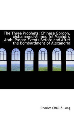 The Three Prophets: Chinese Gordon, Mohammed-Ahmed El Maahdi, Arabi Pasha: Events Before and After