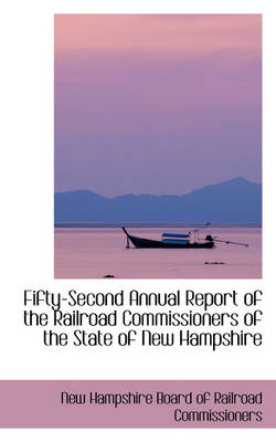 Fifty-Second Annual Report of the Railroad Commissioners of the State of New Hampshire