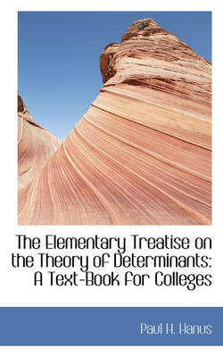 The Elementary Treatise on the Theory of Determinants: A Text-Book for Colleges