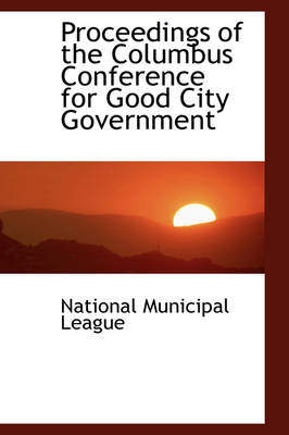 Proceedings of the Columbus Conference for Good City Government