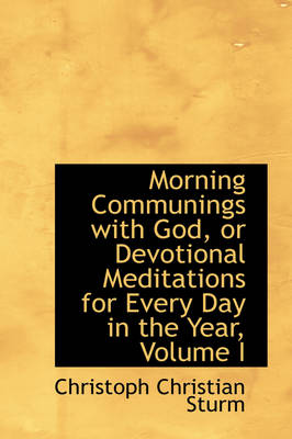 Morning Communings with God, or Devotional Meditations for Every Day in the Year, Volume I