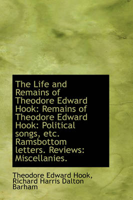 The Life and Remains of Theodore Edward Hook: Remains of Theodore Edward Hook: Political Songs, Etc.