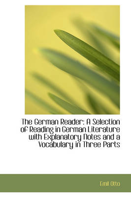 The German Reader: A Selection of Reading in German Literature with Explanatory Notes and a Vocabula