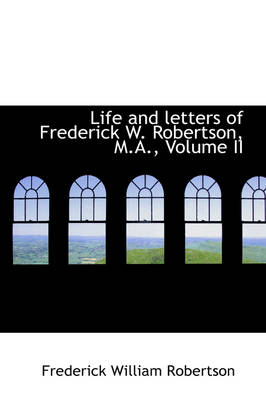 Life and Letters of Frederick W. Robertson, M.A., Volume II