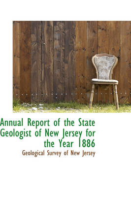 Annual Report of the State Geologist of New Jersey for the Year 1886