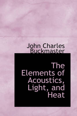 The Elements of Acoustics, Light, and Heat