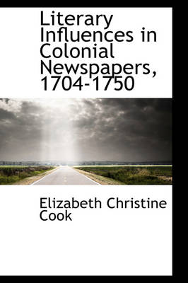 Literary Influences in Colonial Newspapers, 1704-1750