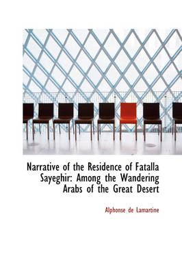 Narrative of the Residence of Fatalla Sayeghir: Among the Wandering Arabs of the Great Desert