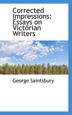 Corrected Impressions: Essays on Victorian Writers