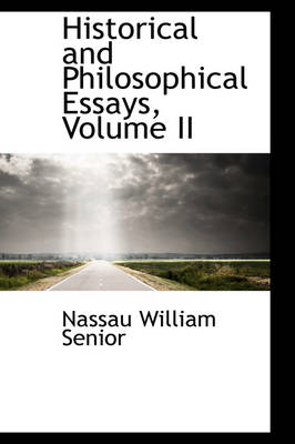 Historical and Philosophical Essays, Volume II