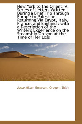New York to the Orient: A Series of Letters Written During a Brief Trip Through Europe to Palestine,
