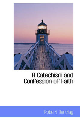 A Catechism and Confession of Faith