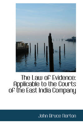 The Law of Evidence: Applicable to the Courts of the East India Company