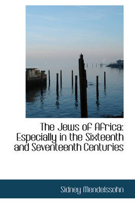 The Jews of Africa: Especially in the Sixteenth and Seventeenth Centuries