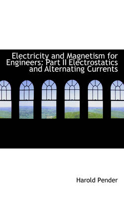 Electricity and Magnetism for Engineers: Part II Electrostatics and Alternating Currents