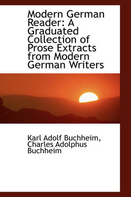 Modern German Reader: A Graduated Collection of Prose Extracts from Modern German Writers