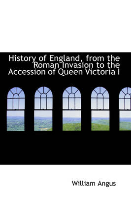 History of England, from the Roman Invasion to the Accession of Queen Victoria I