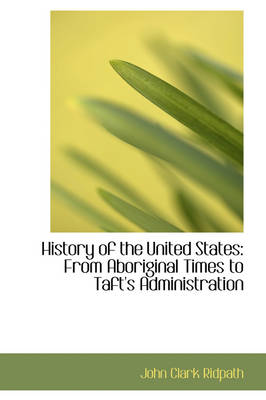 History of the United States: From Aboriginal Times to Taft's Administration