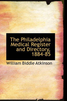 The Philadelphia Medical Register and Directory, 1884-85