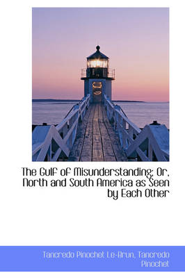 The Gulf of Misunderstanding; Or, North and South America as Seen by Each Other