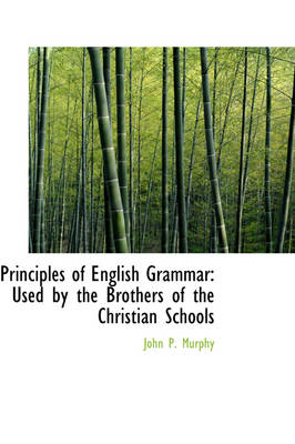Principles of English Grammar: Used by the Brothers of the Christian Schools