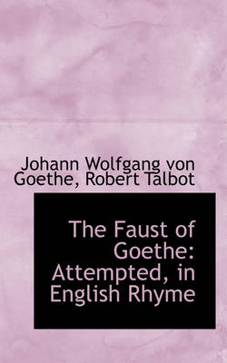 The Faust of Goethe: Attempted, in English Rhyme