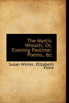 The Mystic Wreath; Or, Evening Pastime: Poems