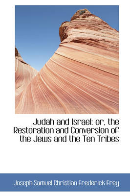 Judah and Israel: The Restoration and Conversion of the Jews and the Ten Tribes