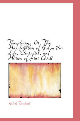 Theophany: Or, the Manifestation of God in the Life, Character, and Mission of Jesus Christ