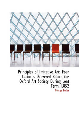 Principles of Imitative Art: Four Lectures Delivered Before the Oxford Art Society During Lent Term,