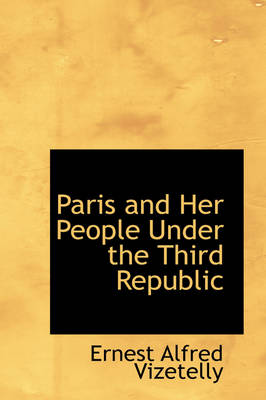 Paris and Her People Under the Third Republic