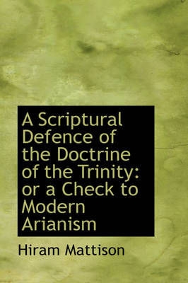 A Scriptural Defence of the Doctrine of the Trinity or a Check to Modern Arianism