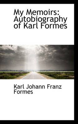 My Memoirs: Autobiography of Karl Formes
