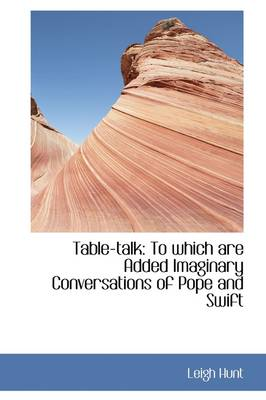 Table-Talk: To Which Are Added Imaginary Conversations of Pope and Swift