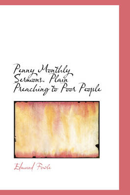Penny Monthly Sermons. Plain Preaching to Poor People