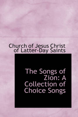 The Songs of Zion: A Collection of Choice Songs
