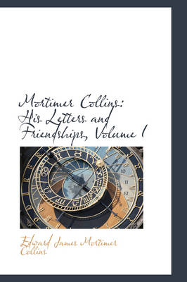 Mortimer Collins: His Letters and Friendships, Volume I