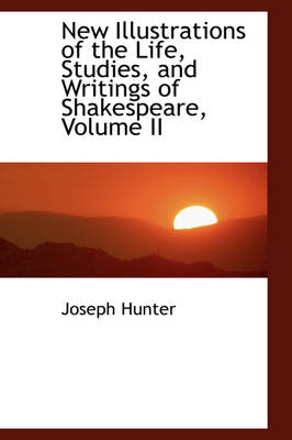 New Illustrations of the Life, Studies, and Writings of Shakespeare, Volume II