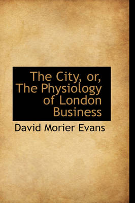The City, Or, the Physiology of London Business