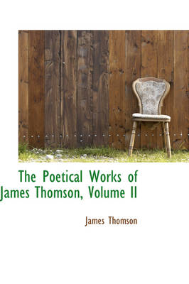 The Poetical Works of James Thomson, Volume II