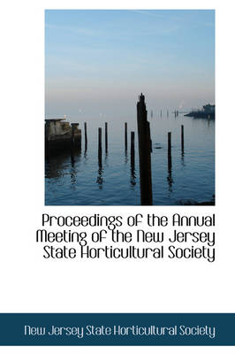 Proceedings of the Annual Meeting of the New Jersey State Horticultural Society