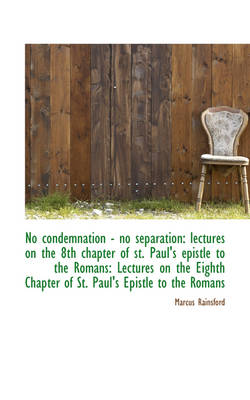 No Condemnation - No Separation: Lectures on the 8th Chapter of St. Paul's Epistle to the Romans: Le