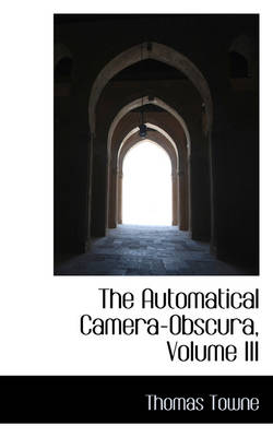 The Automatical Camera-Obscura, Volume III