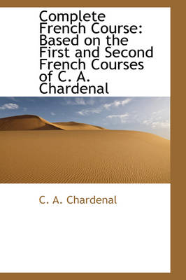 Complete French Course: Based on the First and Second French Courses of C. A. Chardenal
