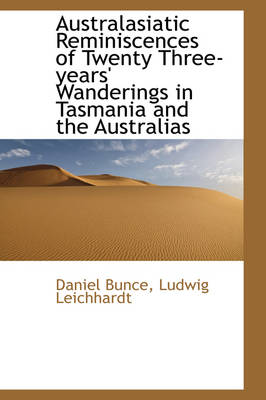 Australasiatic Reminiscences of Twenty Three Years Wanderings in Tasmania and the Australias