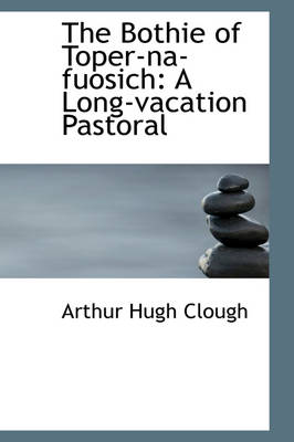 The Bothie of Toper-Na-Fuosich: A Long-Vacation Pastoral